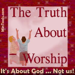 Truths about Worship - It's about God, not us.