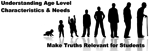Make Truths Relevant: Age Level Characteristics & Needs